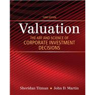 Valuation The Art and Science of Corporate Investment Decisions by Titman, Sheridan, 9780133479522
