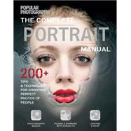 The Complete Portrait Manual (Popular Photography) 200+ Tips and Techniques for Shooting Perfect Photos of People by The Editors of Popular Photography, 9781616289522