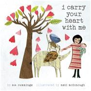 I Carry Your Heart With Me by Cummings, E. E.; McDonough, Mati Rose, 9781937359522