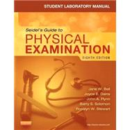 Seidel's Guide to Physical Examination - Lab Manual by Ball, Jane W., RN; Dains, Joyce E., RN; Flynn, John A., M.D.; Solomon, Barry S., M.D.; Stewart, Rosalyn W., M.D., 9780323169523