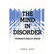 The Mind in Disorder: Psychoanalytic Models of Pathology by Gedo,John E., 9781138869523