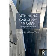 Rethinking Case Study Research: A Comparative Approach by Bartlett; Lesley, 9781138939523