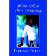 Love Has No Meaning by Ostane, Fabienne, 9781413469523