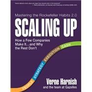 Scaling Up: How a Few Companies Make It...and Why the Rest Don't by Harnish, Verne, 9780986019524