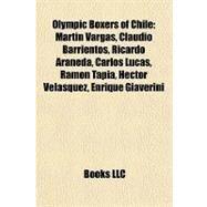 Olympic Boxers of Chile : Martín Vargas, Claudio Barrientos, Ricardo Araneda, Carlos Lucas, Ramón Tapia, Héctor Velásquez, Enrique Giaverini by , 9781157119524