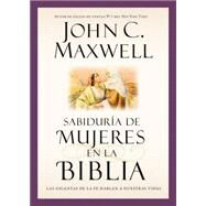 Wisdom from Women in the Bible by Maxwell, John C., 9781455589524