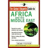 The Global Etiquette Guide to Africa and the Middle East Everything You Need to Know for Business and Travel Success by Foster, Dean, 9780471419525