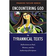 Encountering God in Tyrannical Texts by Gench, Frances Taylor, 9780664259525