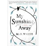 My Sunshine Away by Walsh, M.O., 9780399169526
