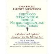The Official Parent's Sourcebook On Childhood Supratentorial Primitive Neuroectodermal And Pineal Tumors: Directory For The Internet Age by Icon Health Publications, 9780497009526