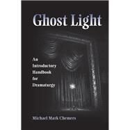 Ghost Light: An Introductory Handbook for Dramaturgy by Chemers, Michael M., 9780809329526