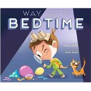 Way Past Bedtime by Lazar, Tara; Wake, Rich, 9781481449526
