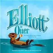 Elliott the Otter: The Totally Untrue Story of Elliott, Boss of the Bay by Skewes, John; Ode, Eric, 9781570619526