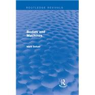 Bodies and Machines (Routledge Revivals) by Seltzer; Mark, 9781138829527
