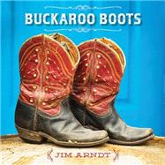 Buckaroo Boots by Arndt, Jim, 9781423639527