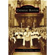 Catholic Boston by Lester, Thomas P.; O'Malley, Sean, 9781467129527
