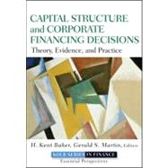 Capital Structure and Corporate Financing Decisions : Theory, Evidence, and Practice by Baker, H. Kent; Martin, Gerald S., 9780470569528