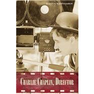 Charlie Chaplin, Director by Kornhaber, Donna, 9780810129528