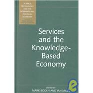 Services and the Knowledge-Based Economy by Boden,Mark;Boden,Mark, 9780826449528