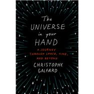 The Universe in Your Hand A Journey Through Space, Time, and Beyond by Galfard, Christophe, 9781250069528