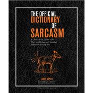 The Official Dictionary of Sarcasm A Lexicon for Those of Us Who Are Better and Smarter Than the Rest of You by Napoli, James, 9781402769528