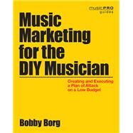 Music Marketing for the DIY Musician by Borg, Bobby, 9781480369528