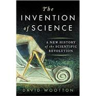 The Invention of Science by Wootton, David, 9780061759529