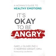It's Okay to Be Angry by Oliver, Gary J.; Wright, H. Norman Dmin; Bevere, Lisa, 9780800729530