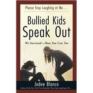 Bullied Kids Speak Out: We Survived- How You Can Too by Blanco, Jodee, 9781440579530