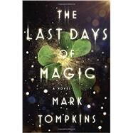 The Last Days of Magic by Tompkins, Mark, 9780525429531