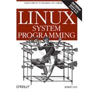 Linux System Programming : Talking Directly to the Kernel and C Library by Love, Robert, 9781449339531