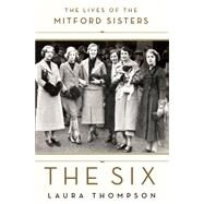 The Six The Lives of the Mitford Sisters by Thompson, Laura, 9781250099532