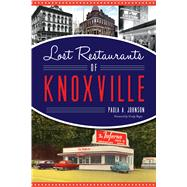 Lost Restaurants of Knoxville by Johnson, Paula A.; Regas, Grady, 9781625859532
