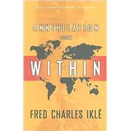 Annihilation from Within by Ikle, Fred Charles, 9780231139533