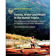 Forests, Water and People in the Humid Tropics: Past, Present and Future Hydrological Research for Integrated Land and Water Management by Edited by M. Bonell , L. A. Bruijnzeel, 9780521829533