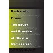 Performing Prose: The Study and Practice of Style in Composition by Holcomb, Chris, 9780809329533