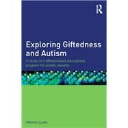 Exploring Giftedness and Autism: A study of a differentiated educational program for autistic savants by Clark; Trevor, 9781138839533