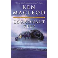 Cosmonaut Keep by MacLeod, Ken, 9780765389534