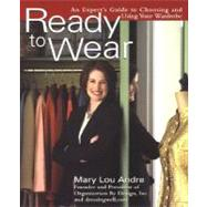 Ready to Wear : An Expert's Guide to Choosing and Using Your Wardrobe by Andre, Mary Lou, 9780399529535