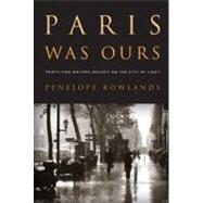 Paris Was Ours : Thirty-Two Writers Reflect on the City of Light by Rowlands, Penelope, 9781565129535