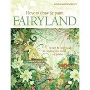 How to Draw and Paint Fairyland: A Step-by-step Guide to Creating the World of Fairies by Ravenscroft, Linda, 9780764139536