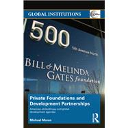 Private Foundations and Development Partnerships: American Philanthropy and Global Development Agendas by Moran; Michael, 9781138289536