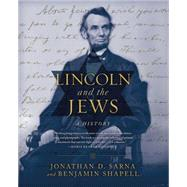 Lincoln and the Jews A History by Sarna, Jonathan D.; Shapell, Benjamin, 9781250059536
