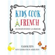 Kids Cook French by Pepin, Claudine; Pepin, Jacques, 9781592539536