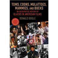 Toms, Coons, Mulattoes, Mammies, and Bucks An Interpretive History of Blacks in American Films, Updated and Expanded 5th Edition by Bogle, Donald, 9780826429537