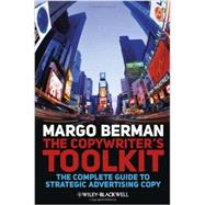 The Copywriter's Toolkit The Complete Guide to Strategic Advertising Copy by Berman, Margo, 9781405199537