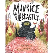 Maurice the Unbeastly by Dixon, Amy; Mountford, Karl James, 9781454919537