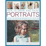 How to Draw and Paint Portraits : Learn How to Draw People Through Taught Example, with More Than 400 Superb Photographs and Practical Exercises, Each Designed to Help You Develop Your Skills by Hoggett, Sare, 9781844769537