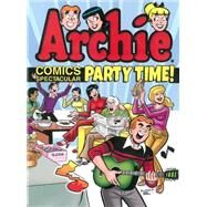 Archie Comics Spectacular: Party Time! by ARCHIE SUPERSTARS, 9781619889538