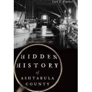 Hidden History of Ashtabula County by Feather, Carl E., 9781626199538